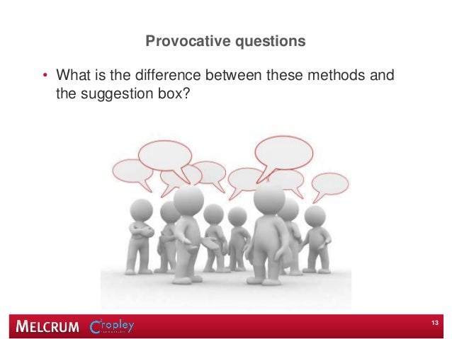 Provocative questions • What is the difference between these methods and the suggestion box? 13