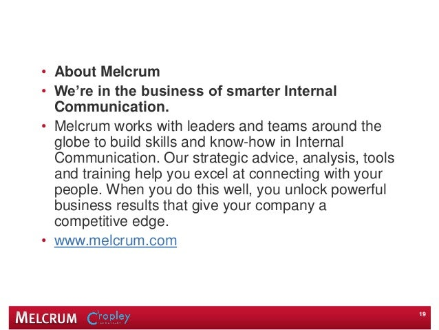 • About Melcrum • We're in the business of smarter Internal Communication. • Melcrum works with leaders and teams around t...