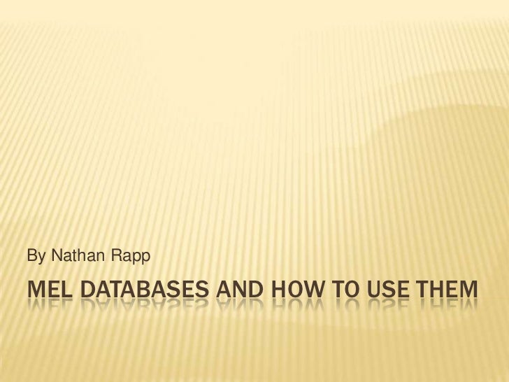 Mel Databases and How to Use Them<br />By Nathan Rapp<br />