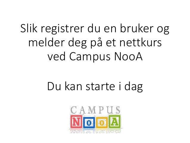 Slik registrer du en bruker og melder deg på et nettkurs ved Campus NooA Du kan starte i dag