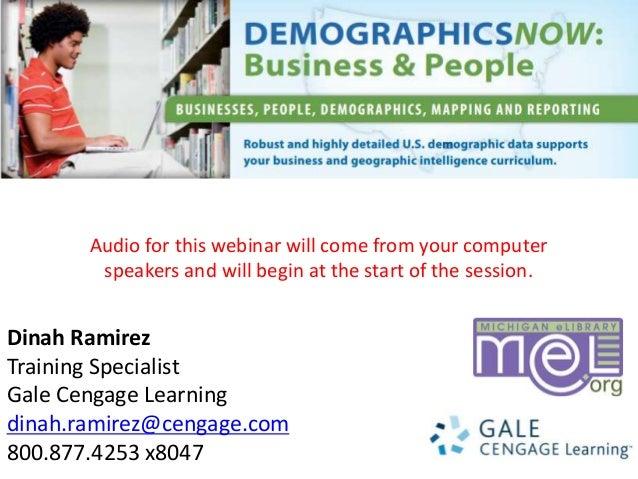 Dinah Ramirez Training Specialist Gale Cengage Learning dinah.ramirez@cengage.com 800.877.4253 x8047 Audio for this webina...