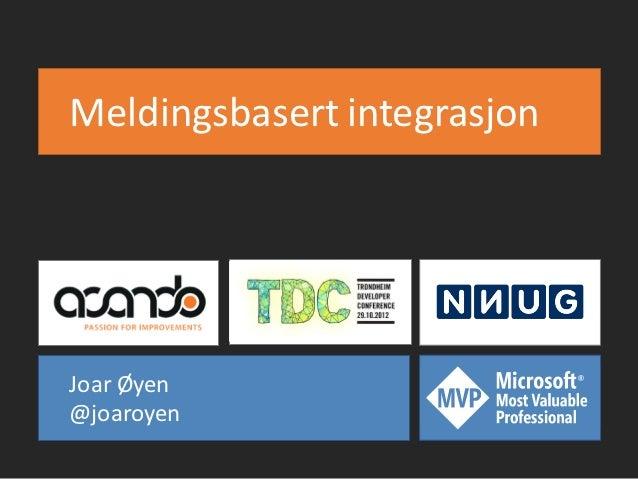 Meldingsbasert integrasjonJoar Øyen@joaroyen