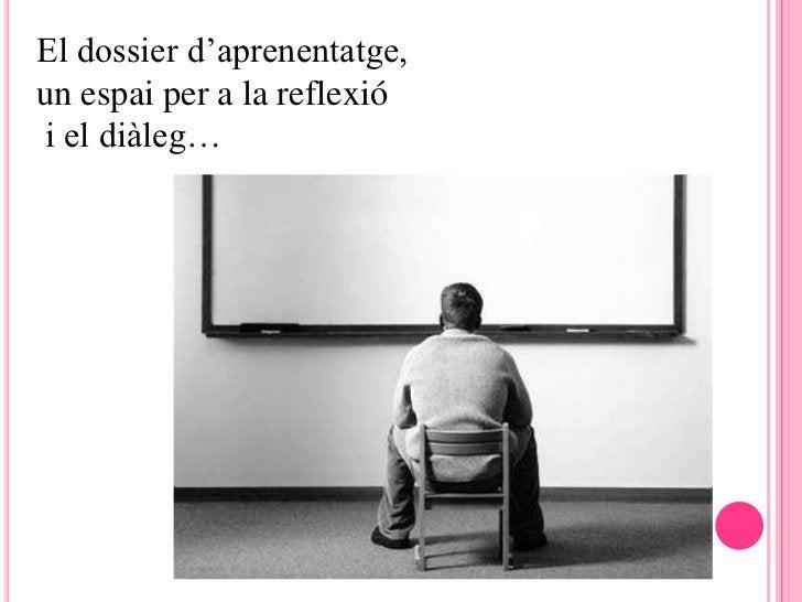 El dossier d'aprenentatge,un espai per a la reflexiói el diàleg…