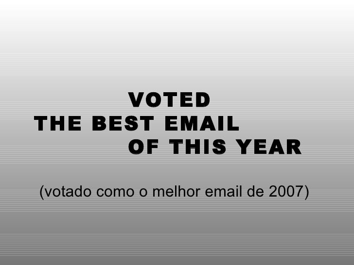 VOTED  THE BEST EMAIL  OF THIS YEAR (votado como o melhor email de 2007)‏