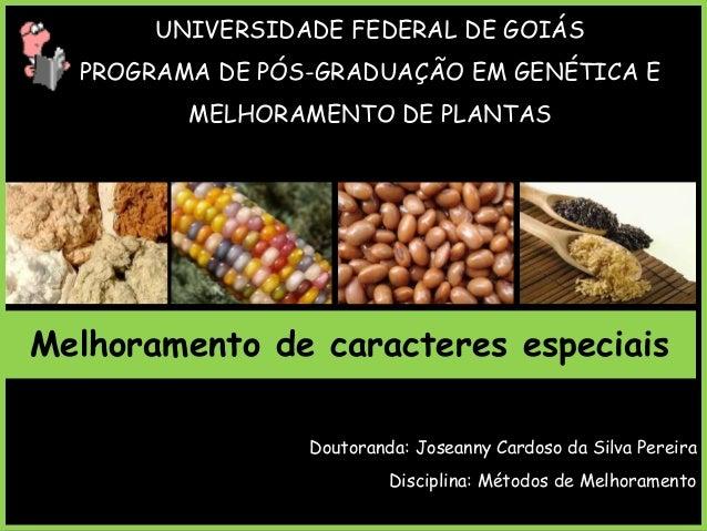 UNIVERSIDADE FEDERAL DE GOIÁS PROGRAMA DE PÓS-GRADUAÇÃO EM GENÉTICA E MELHORAMENTO DE PLANTAS Melhoramento de caracteres e...