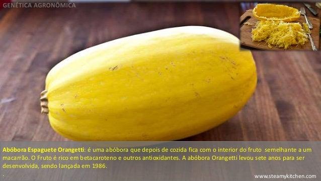 Abóbora Espaguete Orangetti: é uma abóbora que depois de cozida fica com o interior do fruto semelhante a um  macarrão. O ...