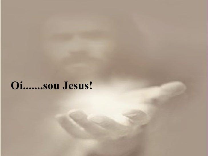 Oi.......sou Jesus!