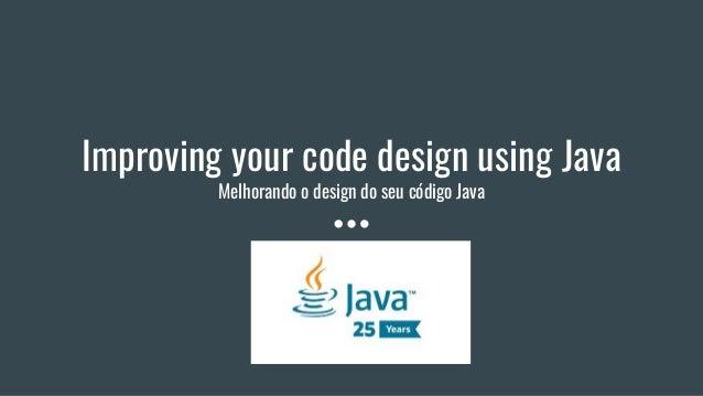 Improving your code design using Java Melhorando o design do seu código Java