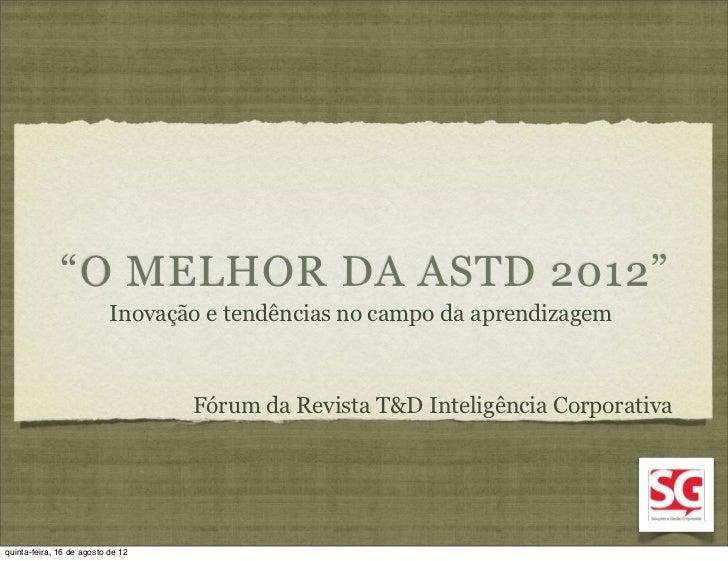 """""""O MELHOR DA ASTD 2012""""                           Inovação e tendências no campo da aprendizagem                          ..."""