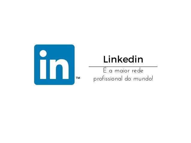 Linkedin Éamaiorrede profissionaldomundo!