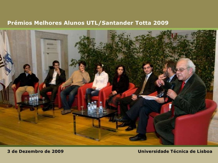 Prémios Melhores Alunos UTL/Santander Totta 2009<br />Universidade Técnica de Lisboa<br />3 de Dezembro de 2009 <br />