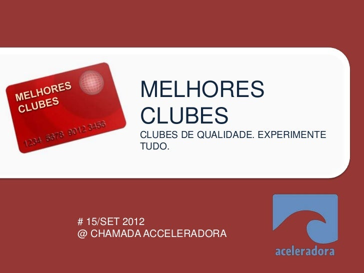 MELHORES         CLUBES         CLUBES DE QUALIDADE. EXPERIMENTE         TUDO.# 15/SET 2012@ CHAMADA ACCELERADORA
