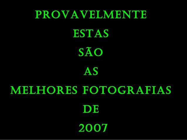 PROVAVELMENTE ESTAS SÃO AS MELHORES FOTOGRAFIAS DE 2007