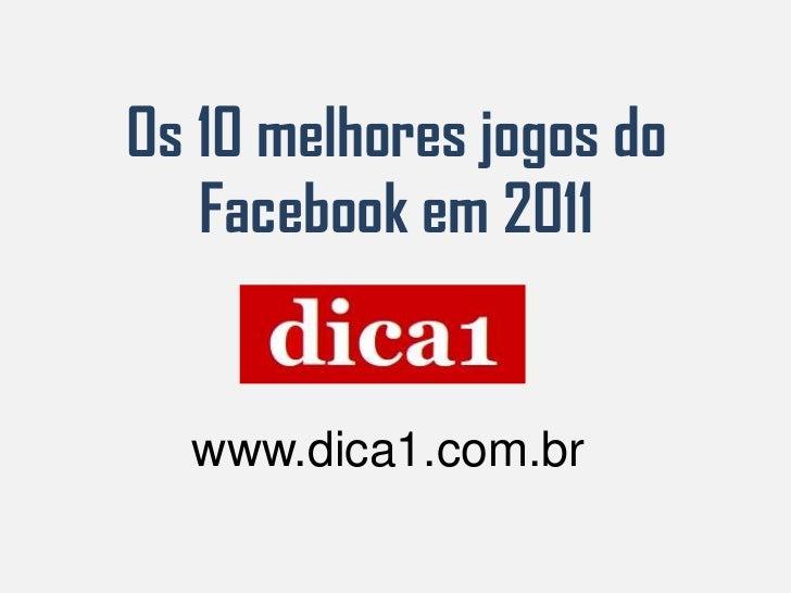 Os 10 melhores jogos do   Facebook em 2011  www.dica1.com.br