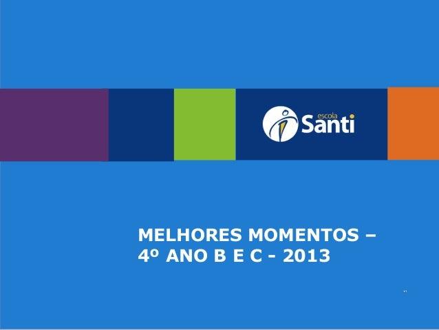 MELHORES MOMENTOS – 4º ANO B E C - 2013