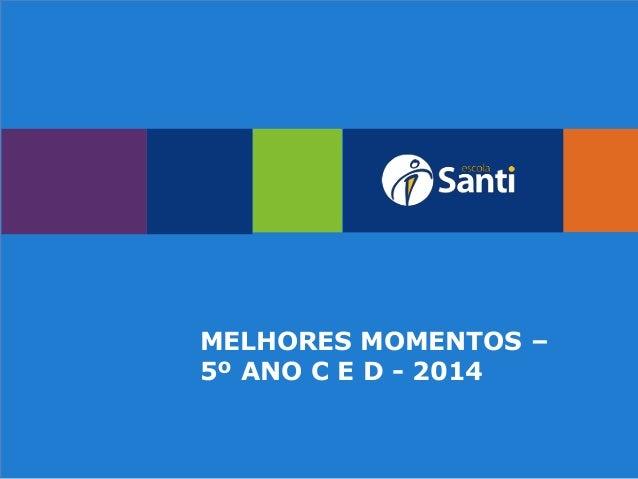 MELHORES MOMENTOS – 5º ANO C E D - 2014