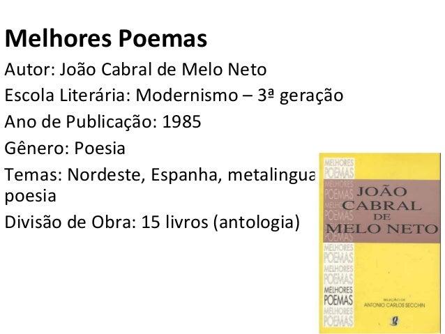 Melhores Poemas  Autor: João Cabral de Melo Neto  Escola Literária: Modernismo – 3ª geração  Ano de Publicação: 1985  Gêne...