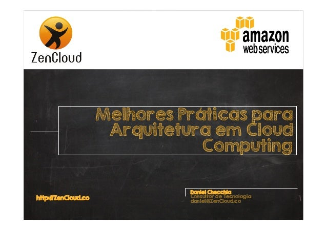 Melhores Práticas para Arquitetura em Cloud Computing  http://ZenCloud.co  Daniel Checchia Consultor de Tecnologia daniel@...