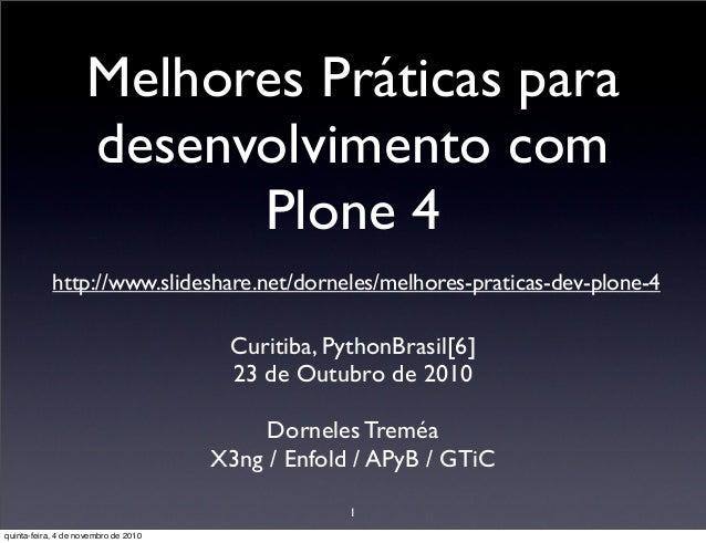 Melhores Práticas para desenvolvimento com Plone 4 http://www.slideshare.net/dorneles/melhores-praticas-dev-plone-4 Curiti...