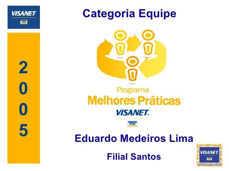 2 0 0 5 Eduardo Medeiros Lima Filial Santos Categoria Equipe