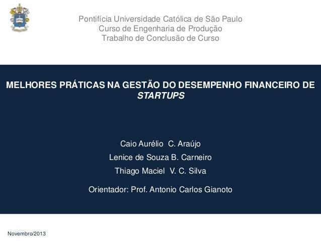 MELHORES PRÁTICAS NA GESTÃO DO DESEMPENHO FINANCEIRO DE STARTUPS Caio Aurélio C. Araújo Lenice de Souza B. Carneiro Thiago...