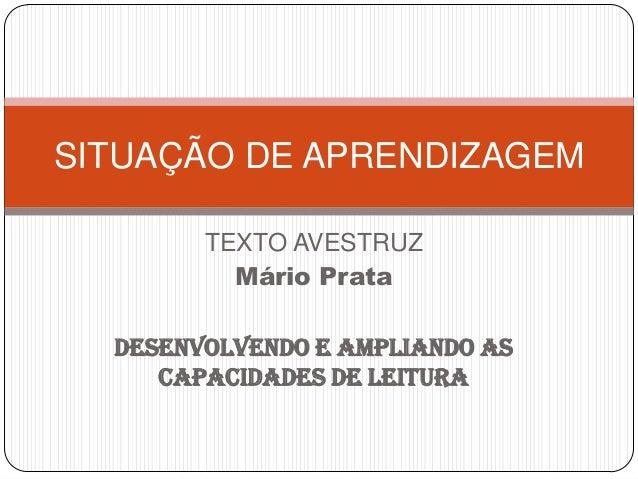 TEXTO AVESTRUZMário PrataDesenvolvendo e ampliando ascapacidades de leituraSITUAÇÃO DE APRENDIZAGEM