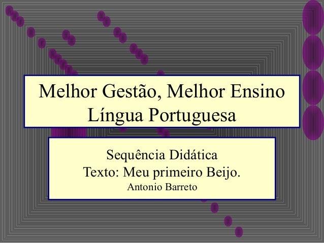 Melhor Gestão, Melhor EnsinoLíngua PortuguesaSequência DidáticaTexto: Meu primeiro Beijo.Antonio Barreto