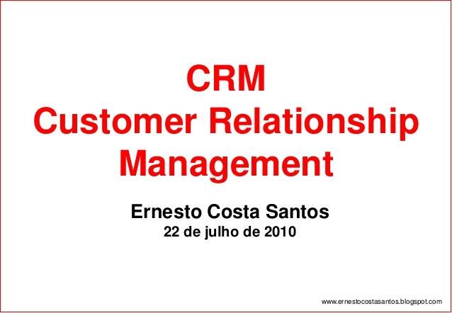 Metodologia para CRM com apuração do ROI       CRMCustomer Relationship    Management         Ernesto Costa Santos        ...
