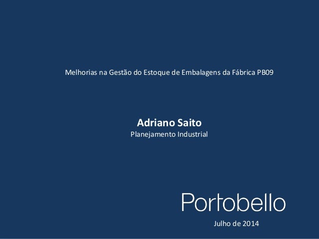 1 Melhorias na Gestão do Estoque de Embalagens da Fábrica PB09 Adriano Saito Planejamento Industrial Julho de 2014