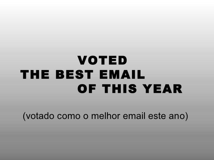 VOTED  THE BEST EMAIL  OF THIS YEAR (votado como o melhor email este ano)