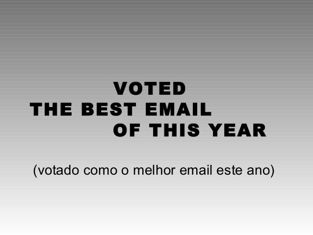 VOTED THE BEST EMAIL OF THIS YEAR (votado como o melhor email este ano)