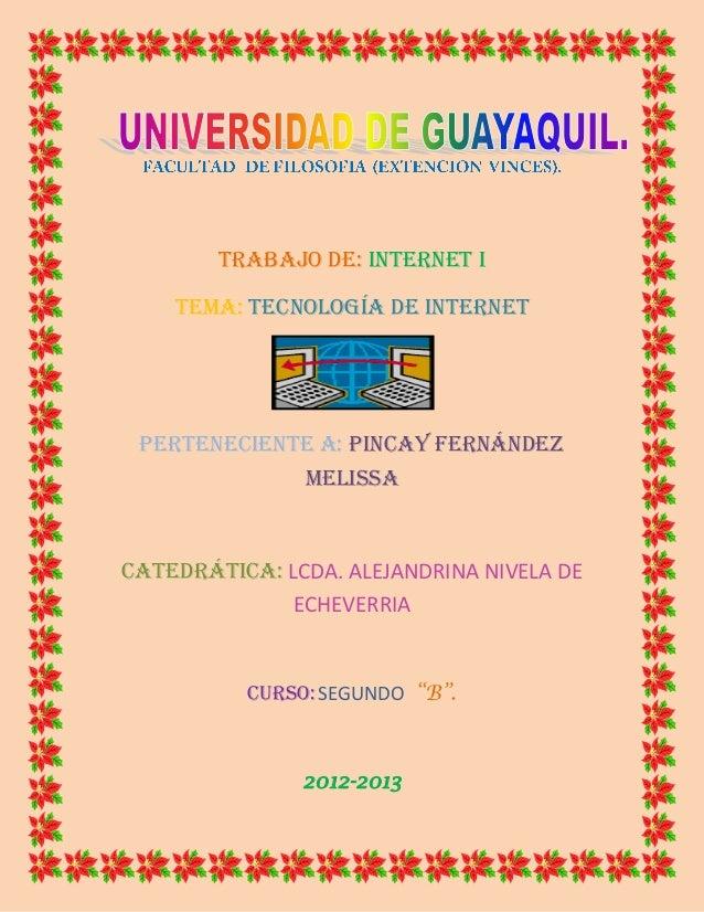 TRABAJO de: internet i    TEMA: tecnología de internet Perteneciente a: Pincay Fernández               melissaCatedráticA:...
