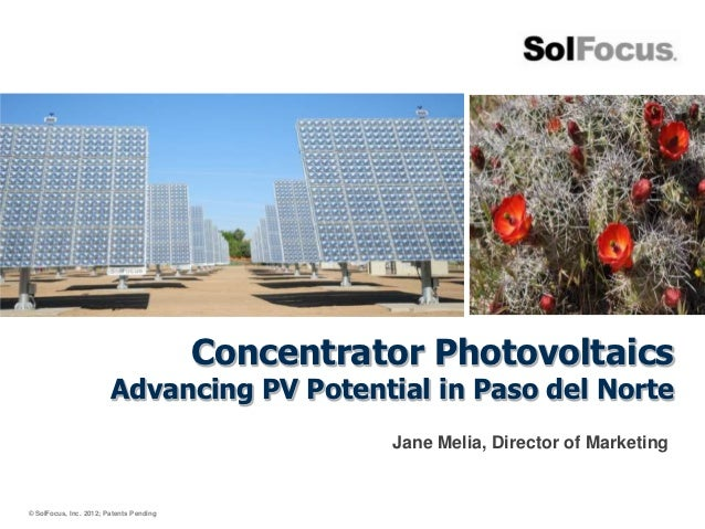 Concentrator Photovoltaics                        Advancing PV Potential in Paso del Norte                                ...