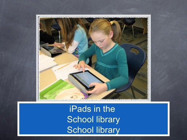 iPads in theSchool librarySchool library