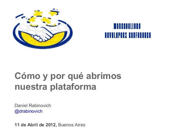 MercadoLibre                                    Developers ConferenceCómo y por qué abrimosnuestra plataformaDaniel Rabino...