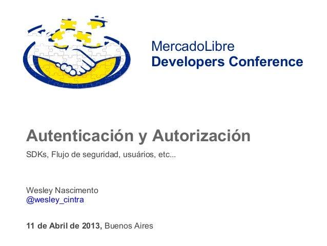 MercadoLibre                                   Developers ConferenceAutenticación y AutorizaciónSDKs, Flujo de seguridad, ...