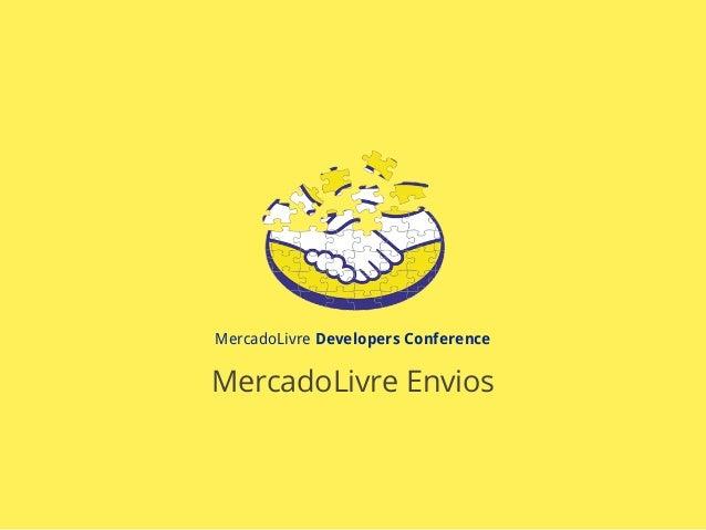 MercadoLivre Developers Conference MercadoLivre Envios