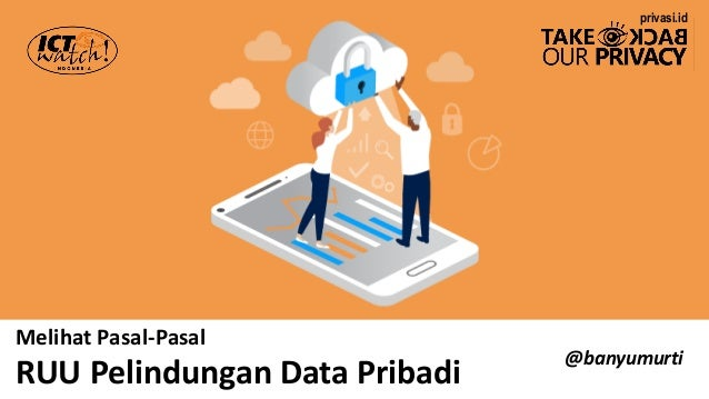 Melihat Pasal-Pasal RUU Pelindungan Data Pribadi @banyumurti privasi.id