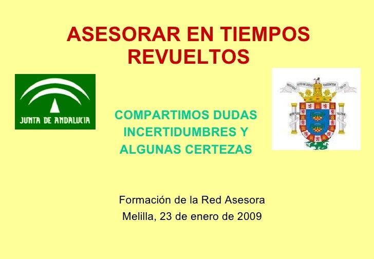 ASESORAR EN TIEMPOS REVUELTOS <ul><li>COMPARTIMOS DUDAS </li></ul><ul><li>INCERTIDUMBRES Y </li></ul><ul><li>ALGUNAS CERTE...