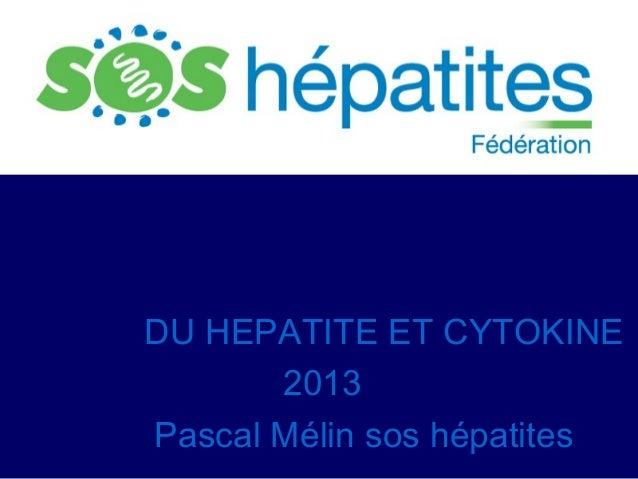 DU HEPATITE ET CYTOKINE       2013Pascal Mélin sos hépatites