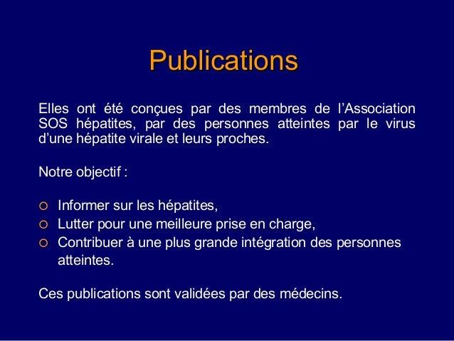 PublicationsElles ont été conçues par des membres de l'AssociationSOS hépatites, par des personnes atteintes par le virusd...