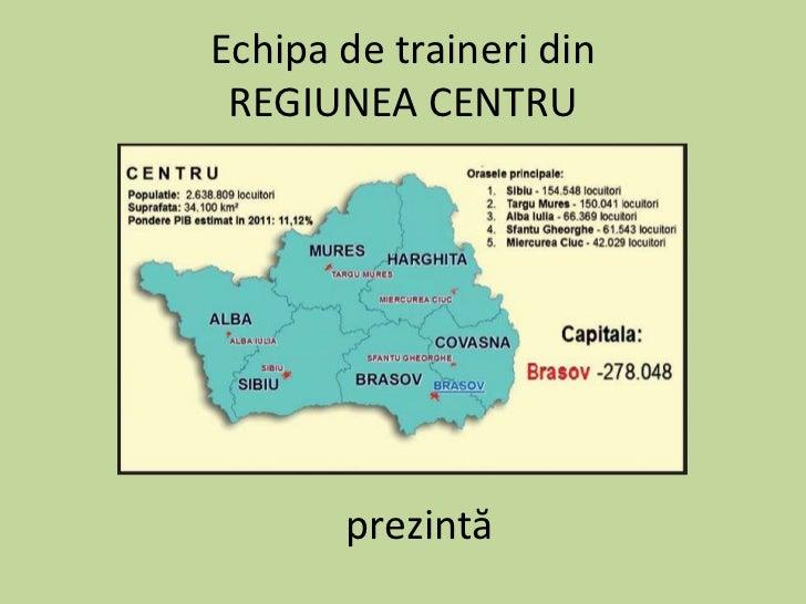 Echipa de traineri din REGIUNEA CENTRU       prezintă