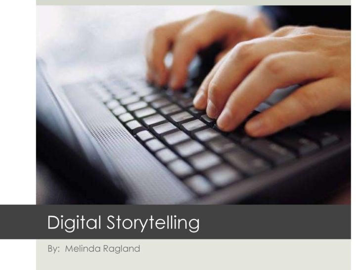 Digital Storytelling<br />By:  Melinda Ragland<br />