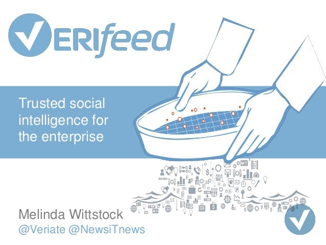 Trusted social intelligence for the enterprise Melinda Wittstock @Veriate @NewsiTnews