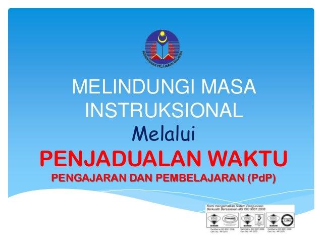 MELINDUNGI MASA    INSTRUKSIONAL        MelaluiPENJADUALAN WAKTUPENGAJARAN DAN PEMBELAJARAN (PdP)