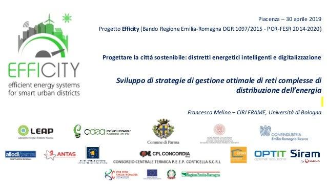 Piacenza – 30 aprile 2019 Progetto Efficity (Bando Regione Emilia-Romagna DGR 1097/2015 - POR-FESR 2014-2020) Progettare l...