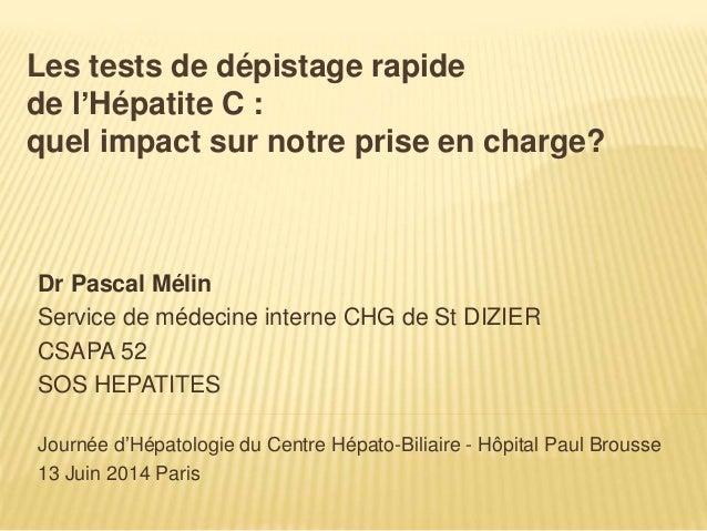 Les tests de dépistage rapide  de l'Hépatite C :  quel impact sur notre prise en charge?  Dr Pascal Mélin  Service de méde...