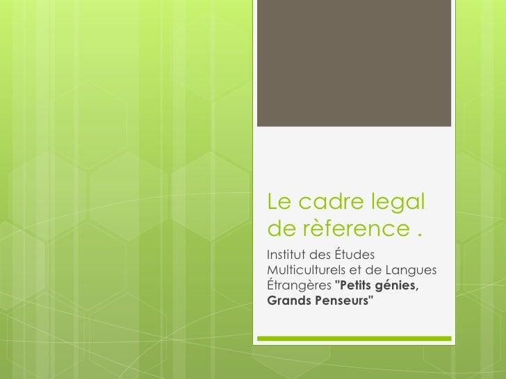 """Le cadre legalde rèference .Institut des ÉtudesMulticulturels et de LanguesÉtrangères """"Petits génies,Grands Penseurs"""""""