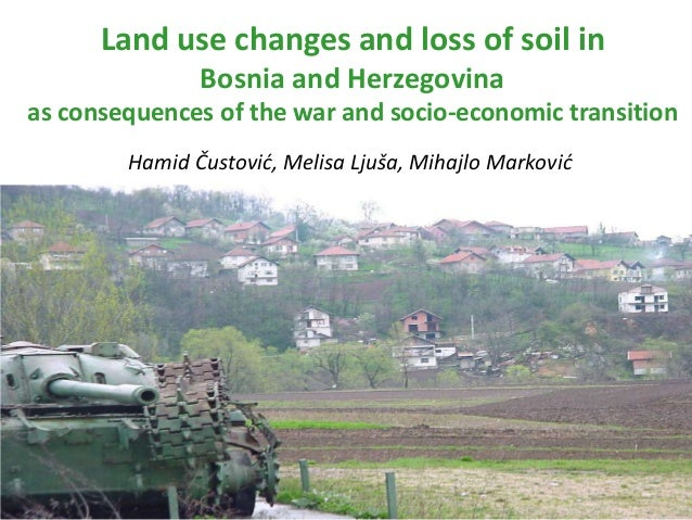 Land use changes and loss of soil in               Bosnia and Herzegovinaas consequences of the war and socio-economic tra...