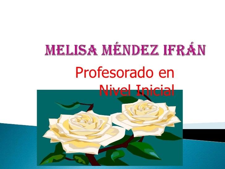 MelisaMéndezIfrán<br />Profesorado en Nivel Inicial<br />